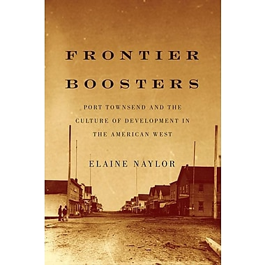 Frontier Boosters: Port Townsend and the Culture of Development in the American West, 1850-1895