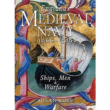 England's Medieval Navy, 1066-1509: Ships, Men & Warfare