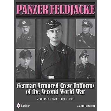 Panzer Feldjacke: German Armored Crew Uniforms of the Second World War Vol.1: Heer PT.1.