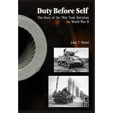 Duty Before Self: The Story of the 781st Tank Battalion in World War II