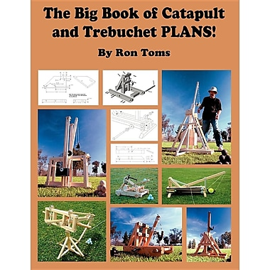 The Big Book of Catapult and Trebuchet Plans!