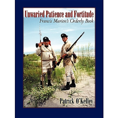Unwaried Patience and Fortitude: Francis Marion's Orderly Book