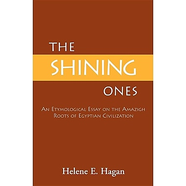 The Shining Ones: An Etymological Essay on the Amazigh Roots of Egyptian Civilization