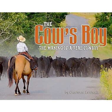 The Cow's Boy: The Making of a Real Cowboy