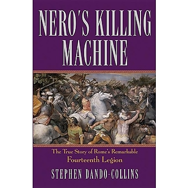 Nero's Killing Machine: The True Story of Rome's Remarkable Fourteenth Legion