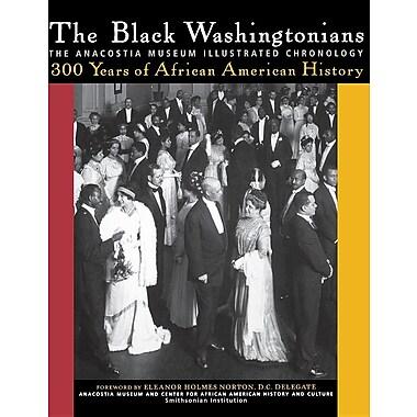 The Black Washingtonians: The Anacostia Museum Illustrated Chronology