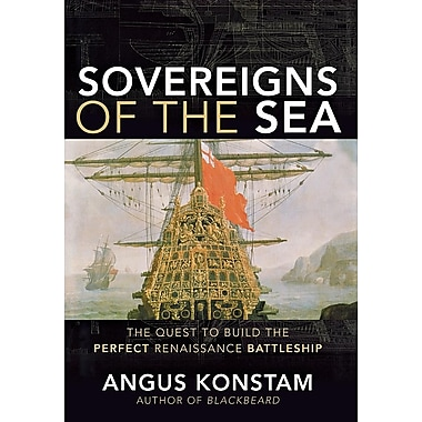 Sovereigns of the Sea: The Quest to Build the Perfect Renaissance Battleship