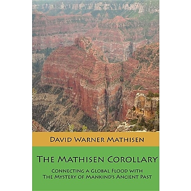 The Mathisen Corollary: Connecting a Global Flood with the Mystery of Mankind's Ancient Past