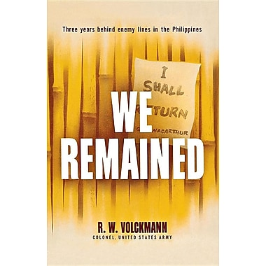We Remained: Three Years Behind Enemy Lines in the Philippines