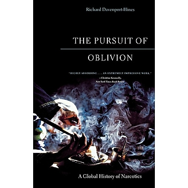 The Pursuit of Oblivion: A Global History of Narcotics