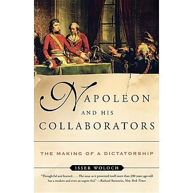 Napoleon and His Collaborators: The Making of a Dictatorship