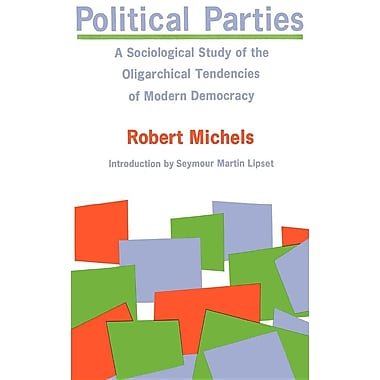 Political Parties: A Sociological Study of the Oligarchical Tendencies of Modern Democracy