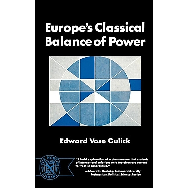 Europe's Classical Balance of Power: A Case History of the Theory & Practice of the Great Concepts of European Statecraft