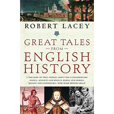 Great Tales from English History: A Treasury of True Stories about the Extraordinary People