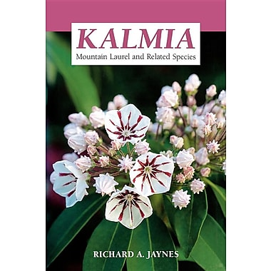 Kalmia: Mountain Laurel and Related Species, Third Edition