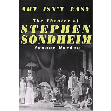 Art Isn't Easy: The Theater of Stephen Sondheim