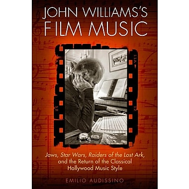 John Williams's Film Music: Jaws, Star Wars, Raiders of the Lost Ark, and the Return of the Classical Hollywood Music Style