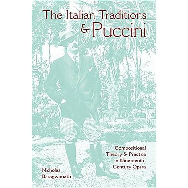 The Italian Traditions & Puccini: Compositional Theory and Practice in Nineteenth-Century Opera