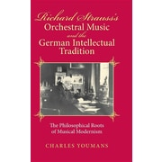 Richard Strauss's Orchestral Music and the German Intellectual Tradition: The Philosophical Roots of Musical Modernism