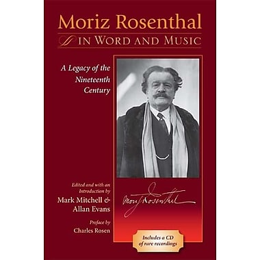 Moriz Rosenthal in Word and Music: A Legacy of the Nineteenth Century [With CD (Audio)]