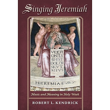 Singing Jeremiah: Music and Meaning in Holy Week