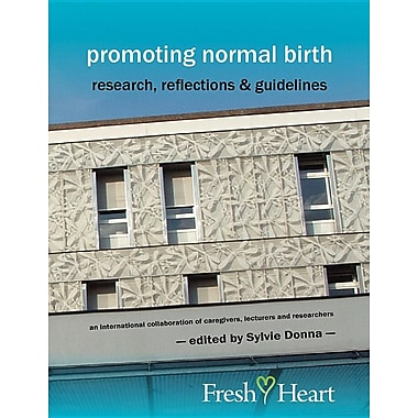 Promoting Normal Birth: Research, Reflections & Guidelines (American Edition)