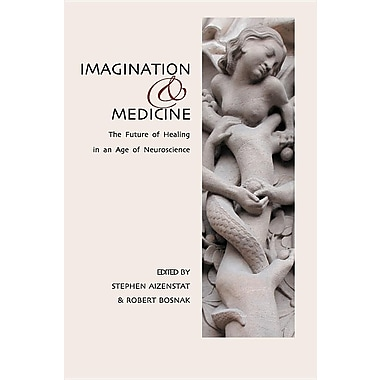 Imagination and Medicine: The Future of Healing in an Age of Neuroscience