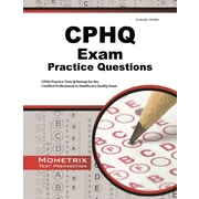CPHQ Exam Practice Questions: CPHQ Practice Tests & Review for the Certified Professional in Healthcare Quality Exam