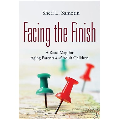 Facing the Finish: A Road Map for Aging Parents and Adult Children
