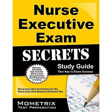 Nurse Executive Exam Secrets: Nurse Executive Test Review for the Nurse Executive Board Certification