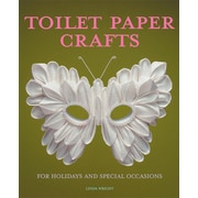 Toilet Paper Crafts for Holidays and Special Occasions: 60 Papercraft, Sewing, Origami and Kanzashi Projects