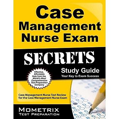 Case Management Nurse Exam Secrets, Study Guide: Case Management Nurse Test Review for the Case Management Nurse Exam