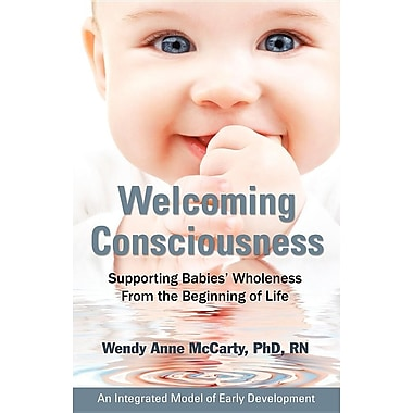Welcoming Consciousness: Supporting Babies' Wholeness from the Beginning of Life-An Integrated Model of Early Development