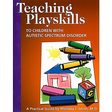 Teaching Playskills to Children with Autistic Spectrum Disorder: A Practical Guide