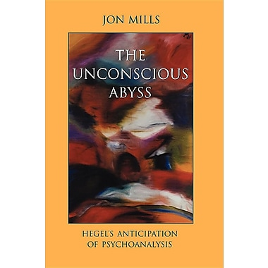 Unconscious Abyss the: Hegel's Anticipation of Psychoanalysis