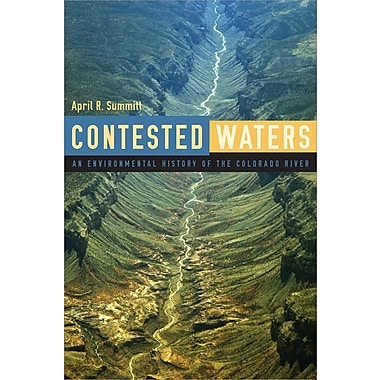 Contested Waters: An Environmental History of the Colorado River