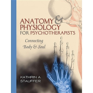 Anatomy & Physiology for Psychotherapists: Connecting Body and Soul