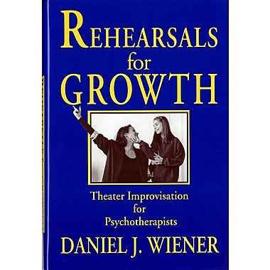 Rehearsals for Growth: Theater Improvisation for Psychotherapists