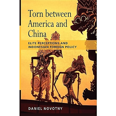 Torn Between America and China: Elite Perceptions and Indonesian Foreign Policy