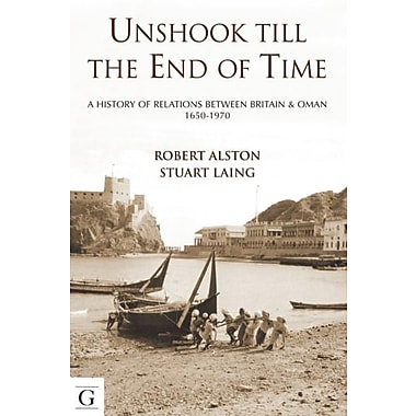 Unshook Till the End of Time: A History of Relations Between Britain and Oman, 1650-1970