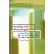 Leading with Everything to Give: Lessons from the Success and Failure of Western Capitalism