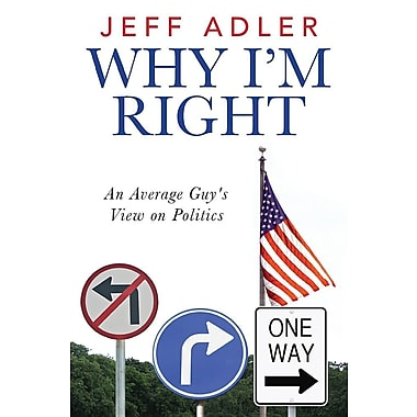 Why I'm Right: An Average Guy's View on Politics