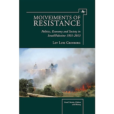 Mo(ve)Ments of Resistance: Politics, Economy and Society in Israel/Palestine, 1931 2013