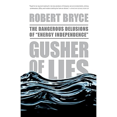 Gusher of Lies: The Dangerous Delusions of