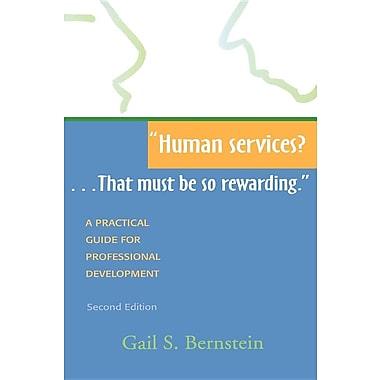 Human Services?...That Must Be So Rewarding.: A Practical Guide for Professional Development, Second Edition