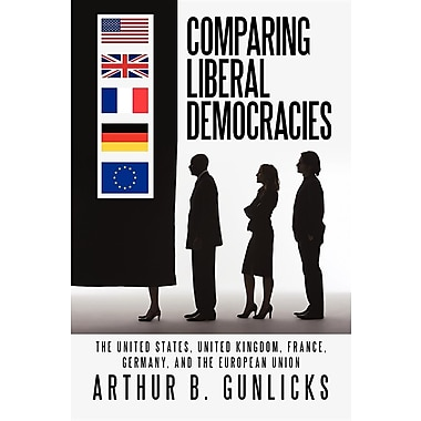 Comparing Liberal Democracies: The United States, United Kingdom, France, Germany, and the European Union