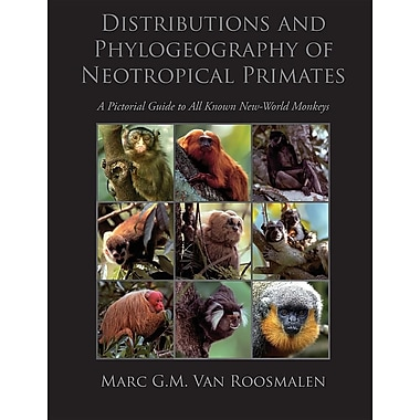 Distributions and Phylogeography of Neotropical Primates: A Pictorial Guide to All Known New-World Monkeys