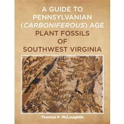 A Guide to Pennsylvanian (Carboniferous) Age Plant Fossils of Southwest Virginia
