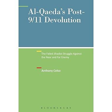 Al-Qaeda's Post-9/11 Devolution: The Failed Jihadist Struggle Against the Near and Far Enemy