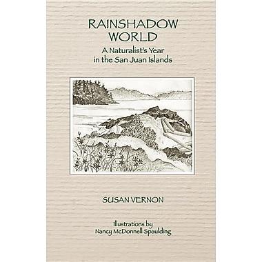 Rainshadow World: A Naturalist's Year in the San Juan Islands